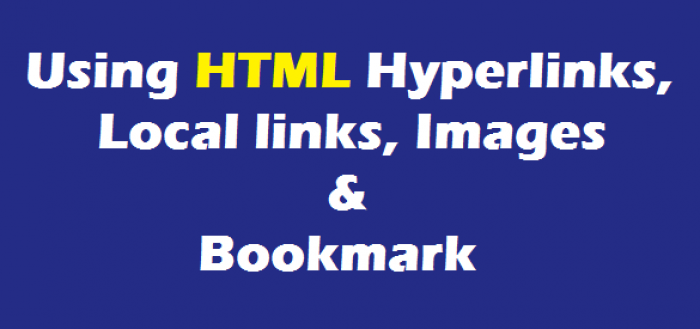 Declaring Hyperlinks, Local links, Images & bookmark using HTML – A tutorial