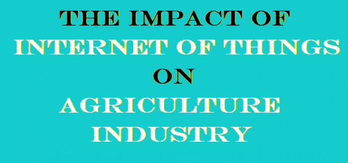 The Impact of Internet of Things on Agriculture Industry