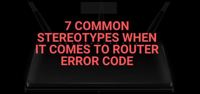 7 Common Stereotypes When It Comes To Router Error Code__Featured